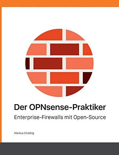 Der OPNsense-Praktiker: Enterprise-Firewalls mit Open-Source
