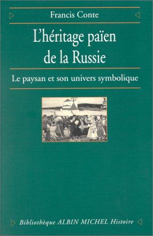 L'Héritage païen de la Russie, tome 1 : Le Paysan et son univers symbolique