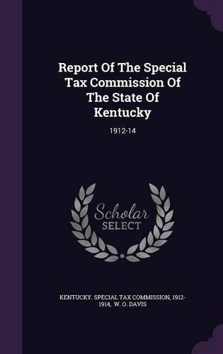 Report Of The Special Tax Commission Of The State Of Kentucky: 1912-14