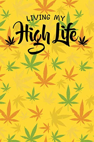 Living My High Life: Marijuana Medical Journal - Tracker Notebook - Yellow Matte Cover 6x9 120 Pages