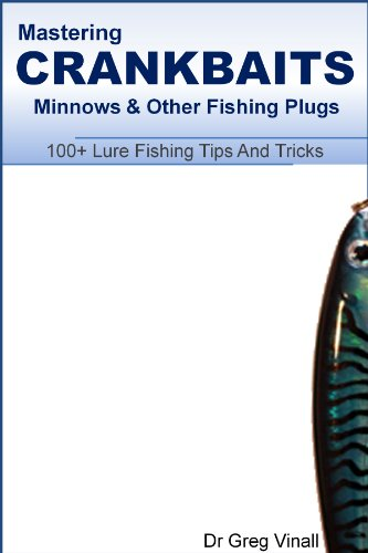 Mastering Crankbaits, Minnows And Other Fishing Plugs. 100+ Lure Fishing Tips (Vinall's Lure Fishing) (English Edition) -