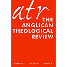 Anglican Theological Review: Summer 2016: Volume 98 Summer 2016 Number 3
