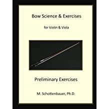 Bow Science & Exercises for Violin & Viola Preliminary Exercises (English Edition)