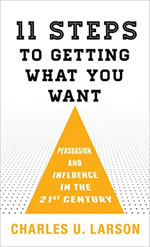 Eleven Steps to Getting What You Want: Persuasion and Influence in the 21st Century (English Edition)