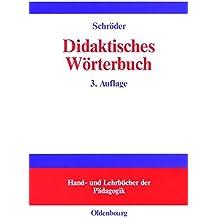 """Didaktisches Wörterbuch: Wörterbuch der Fachbegriffe von """"Abbilddidaktik"""" bis """"Zugpferd-Effekt"""" (Hand- und Lehrbücher der Pädagogik)"""