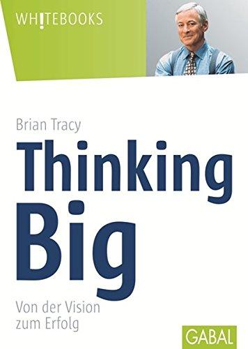 Thinking Big: Von der Vision zum Erfolg (Whitebooks)