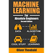 Machine Learning For Absolute Beginners: A Plain English Introduction (Machine Learning For Beginners, Band 1)