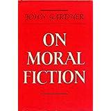 On Moral Fiction by John Gardner (1978-05-18)