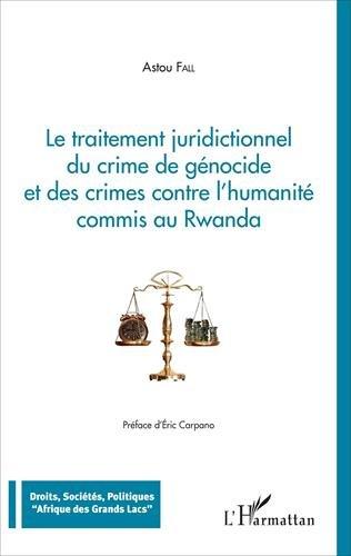 Le Traitement juridictionnel du crime de gnocide et des crimes contre l'humanit commis au Rwanda