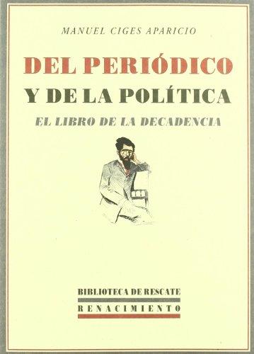 Del Periodico Y De La Politica (Biblioteca de Rescate) por Manuel Ciges Aparicio