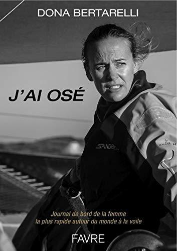 J'ai osé - Journal de bord de la femme la plus rapide autour du monde à la voile - Jules Verne Troph
