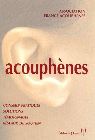 Acouphènes : Guide à l'usage des personnes atteintes de sifflements ou bourdonnements d'oreilles et de leurs proches par Association France Acouphènes, Ange Bidan, Sylviane Chéry-Croze