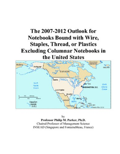 The 2007-2012 Outlook for Notebooks Bound with Wire, Staples, Thread, or Plastics Excluding Columnar Notebooks in the United States (Staples M Notebook)