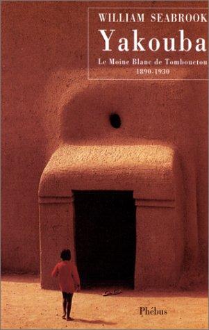 Yakouba : Le moine blanc de Tombouctou, 1890-1930