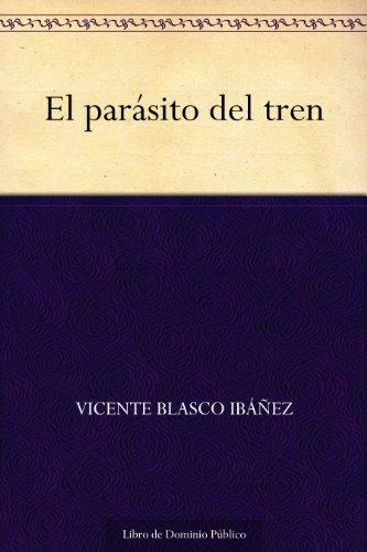 El parásito del tren por Vicente Blasco Ibáñez