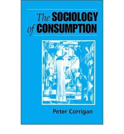 [( The Sociology of Consumption: An Introduction )] [by: Peter Corrigan] [Nov-1997]