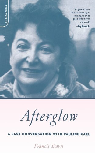 Afterglow: A Last Conversation With Pauline Kael by Francis Davis (2003-08-21)