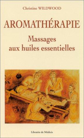 Aromathéraphie : Massages aux huiles essentielles par Christine Wildwood
