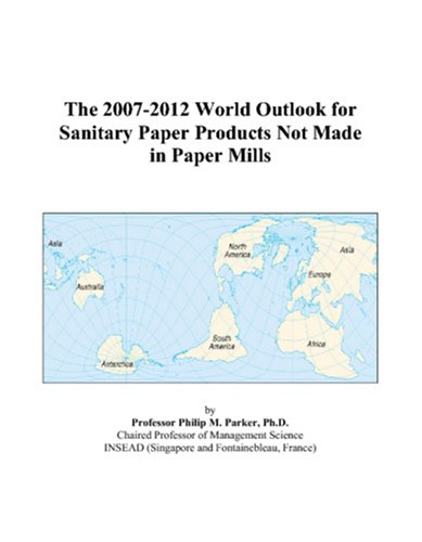 The 2007-2012 World Outlook for Sanitary Paper Products Not Made in Paper Mills