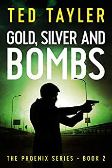 Gold, Silver and Bombs: The Phoenix Series Book 2 by [Tayler, Ted]