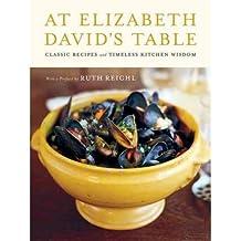 At Elizabeth David's Table: Classic Recipes and Timeless Kitchen Wisdom (Hardback) - Common