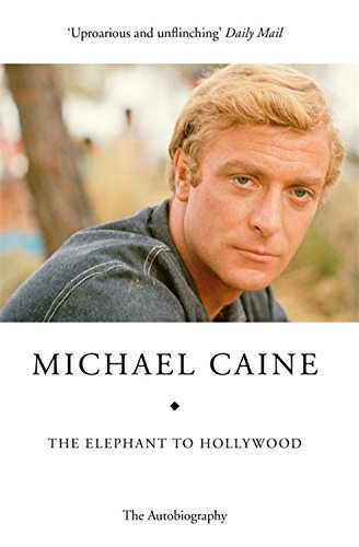 The Elephant to Hollywood: Michael Caine's most up-to-date, definitive, bestselling autobiography por Michael Caine