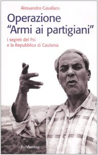 Operazione «armi ai partigiani». I segreti del Pci e la Repubblica di Caulonia (Storie) por Alessandro Cavallaro