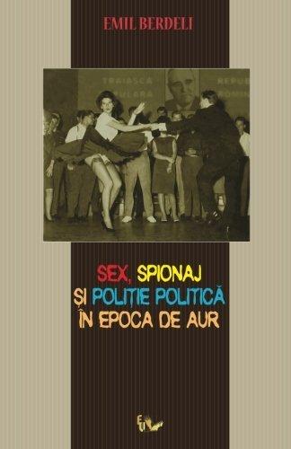 Sex, spionaj si politie politica in Epoca de Aur (Romanian Edition) by Emil Berdeli (2013-05-08)