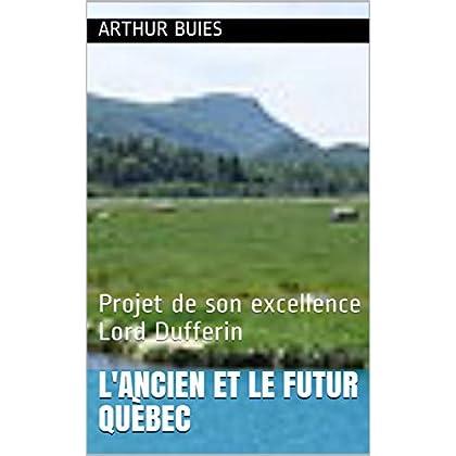 L'ANCIEN ET LE FUTUR QUÈBEC: Projet de son excellence Lord Dufferin