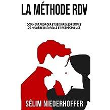 La Méthode RDV: Comment aborder et séduire les femmes de manière naturelle et respectueuse