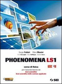Phoenomena LS1. Corso di fisica per il biennio dei Licei scientifici. Licei scientifici delle scienze apllicate