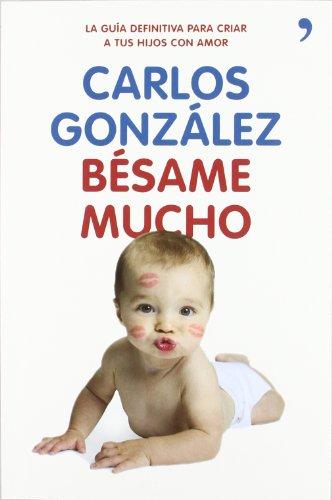 Bésame mucho: Cómo criar a tus hijos con amor (Vivir Mejor) por Carlos González