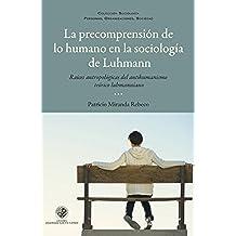 La precomprensión de lo humano en la sociología de Luhmann: Raíces antropológicas del antihumanismo luhmaniano