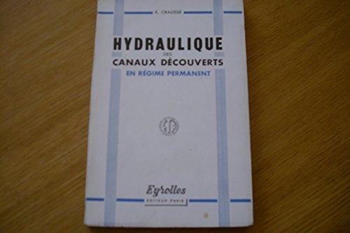 Étienne Crausse,... Hydraulique des canaux découverts en régime permanent : . Préface de M. L. Escande par Étienne Crausse