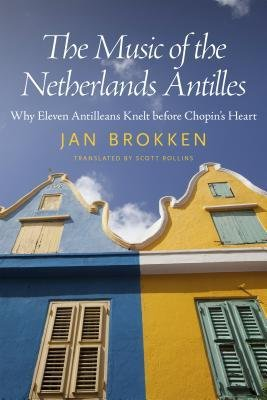 [(The Music of the Netherlands Antilles: Why Eleven Antilleans Knelt Before Chopin's Heart)] [Author: Jan Brokken] published on (January, 2015)
