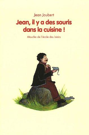 Jean, il y a des souris dans la cuisine ! par Jean Joubert