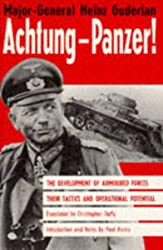Achtung Panzer!: The Development of Armoured Forces, Their Tactics and Operational Potential