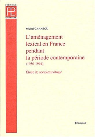 L'aménagement lexical en France pendant la période comtemporaine (1950-1994) : Essai de sociolexicologie
