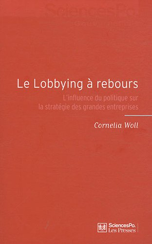 Le lobbying à rebours : L'influence du politique sur la stratégie des grandes entreprises par Cornelia Woll