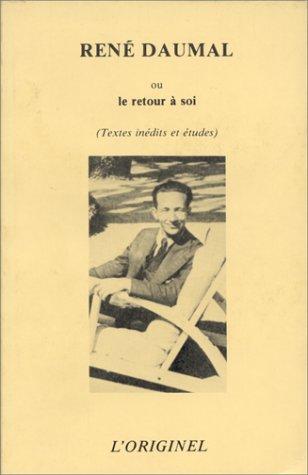 René Daumal ou le Retour à soi : Textes inédits de René Daumal, études sur son oeuvre