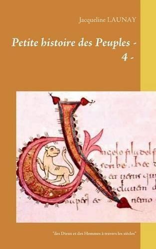 Petite histoire des peuples des Dieux et des Hommes à travers les siècles : Tome 4 par Jacqueline Launay