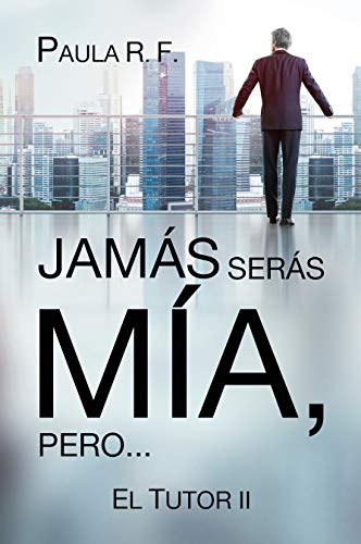 Jamás serás Mía, pero... - El Tutor II (Spanish Edition)