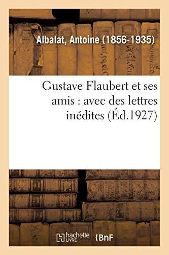 Gustave Flaubert et Ses Amis : avec des Lettres Inedites de Gustave Flaubert, Louis Bouilhet, - Theo