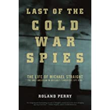 Last of the Cold War Spies: The Life of Michael Straight - the Only American in Britain's Cambridge Spy Ring
