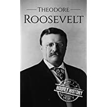 Theodore Roosevelt: A Life From Beginning to End (One Hour History US Presidents Book 5) (English Edition)