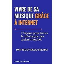 Vivre de sa musique grâce à Internet: 7 façons pour briser le stéréotype des artistes fauchés (French Edition)