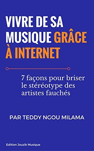 Vivre de sa musique grâce à Internet: 7 façons pour briser le stéréotype des artistes fauchés par Teddy Ngou Milama