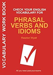 Check Your English Vocabulary for Phrasal Verbs and Idioms: All You Need to Pass Your Exams (Vocabulary Workbook)