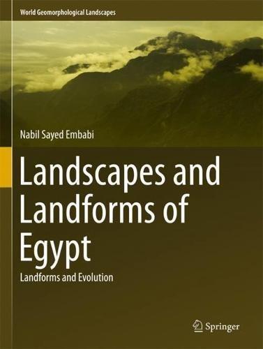 Landscapes and Landforms of Egypt: Landforms and Evolution (World Geomorphological Landscapes)