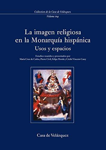 La imagen religiosa en la Monarquía hispánica: Usos y espacios (Collection de la Casa de Velázquez)